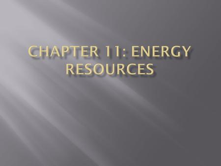Chapter 11: Energy Resources