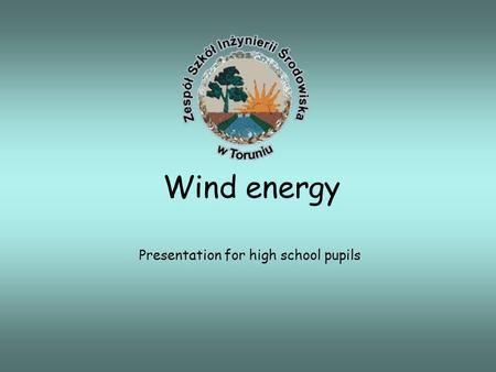 Wind energy Presentation for high school pupils. What will we learn during the class? What are the renewable energy and wind energy? What are the sources.