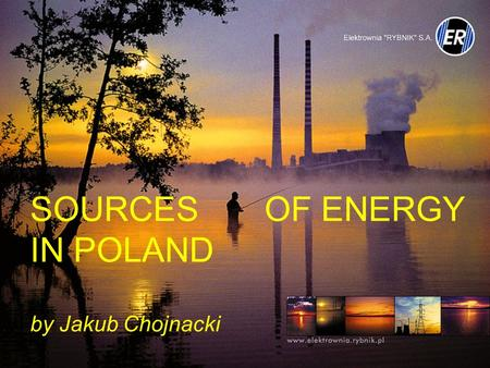 SOURCES OF ENERGY IN POLAND by Jakub Chojnacki.