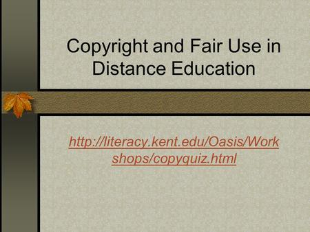 Copyright and Fair Use in Distance Education  shops/copyquiz.html.