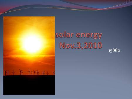 15880. Definition Solar energy comes from solar panel.