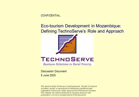 Discussion Document Eco-tourism Development <strong>in</strong> Mozambique: Defining TechnoServe's <strong>Role</strong> and Approach 5 June 2003 CONFIDENTIAL This report is solely for.