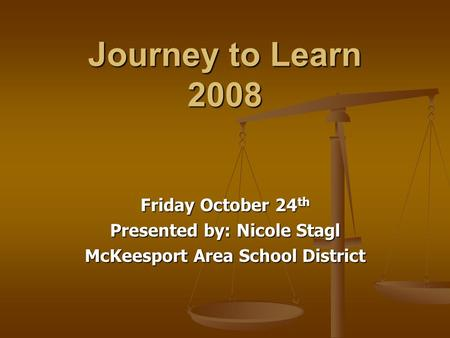 Journey to Learn 2008 Friday October 24 th Presented by: Nicole Stagl McKeesport Area School District.