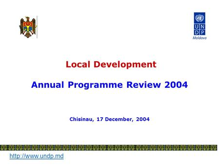 Local Development Annual Programme Review 2004 Chisinau, 17 December, 2004.