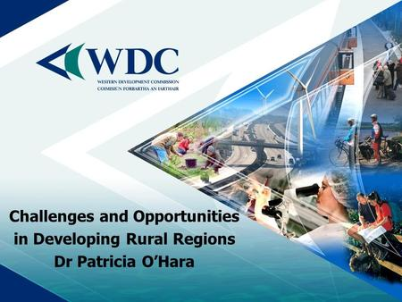 Challenges and Opportunities in Developing Rural Regions Dr Patricia O'Hara.