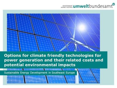 Options for climate friendly technologies for power generation and their related costs and potential environmental impacts Sustainable Energy Development.