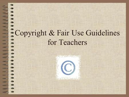 "Copyright & Fair Use Guidelines for Teachers. I'm NOT…….. The copyright police The one who ""made this up"" Doing this because I don't like you I'm just."