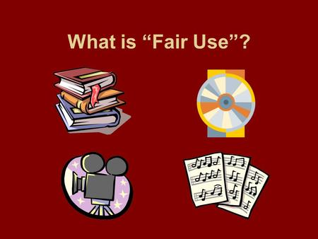 "What is ""Fair Use""?. Copyright Creator retains sole right to COPY, DISTRIBUTE, PERFORM, SELL, or TRANSFORM his or her original product."
