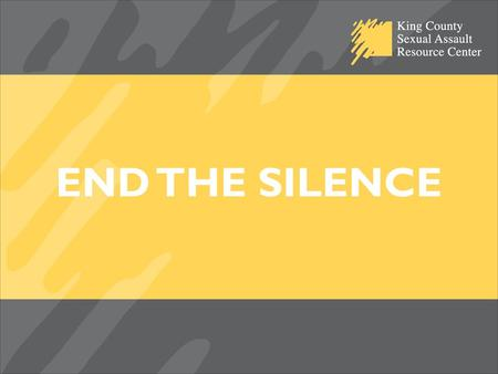 END THE SILENCE. MAKING OUR WORK COUNT PROFESSIONALS FROM THE SEXUAL INCIDENT RESPONSE SYSTEMS SPEAK TO MEMBERS OF THE COMMUNITY ON THEIR WORK AND THE.
