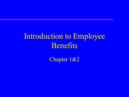 Introduction to Employee Benefits Chapter 1&2. u Definition of Employee benefits: * Narrow approach: employer provided benefits for death, accident, sickness,