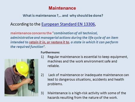 Furthermore: 1)Regular <strong>maintenance</strong> is essential to keep equipment, machines and the work environment safe and reliable. 2) Lack of <strong>maintenance</strong> or inadequate.
