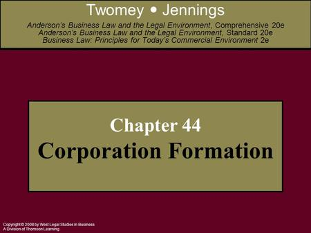 Copyright © 2008 by West Legal Studies in Business A Division of Thomson Learning Chapter 44 Corporation Formation Twomey Jennings Anderson's Business.