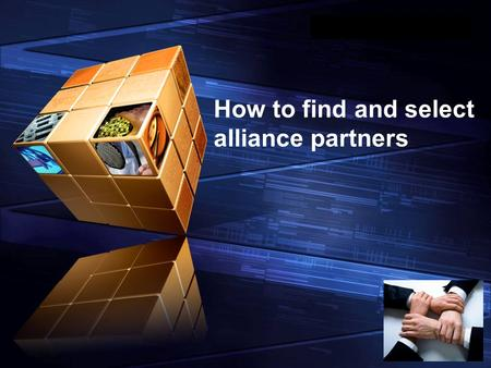 "LOGO "" Add your company slogan "" How to find and select alliance partners."