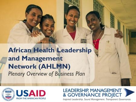 African Health Leadership and Management Network (AHLMN) Plenary Overview of Business Plan.