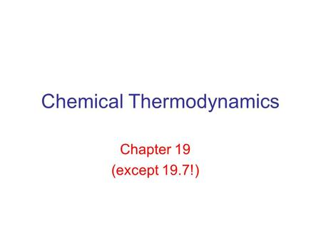 Chemical Thermodynamics Chapter 19 (except 19.7!).