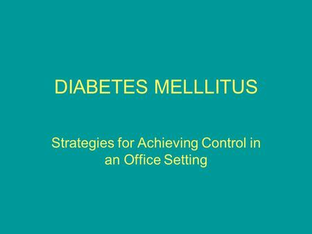 DIABETES MELLLITUS Strategies for Achieving Control in an Office Setting.