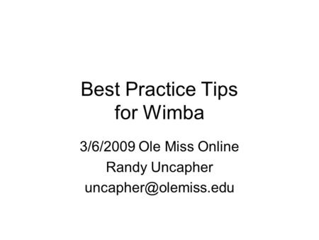 Best Practice Tips for Wimba 3/6/2009 Ole Miss Online Randy Uncapher
