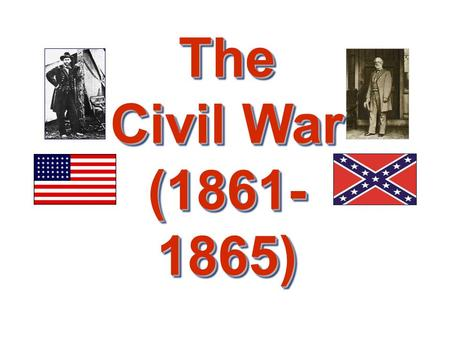 The Civil War (1861- 1865). The Leaders of the Confederacy Pres. Jefferson Davis VP Alexander Stevens.