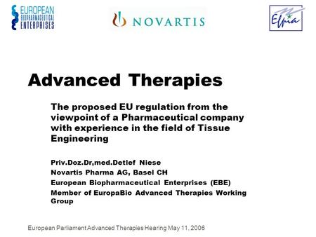 European Parliament Advanced Therapies Hearing May 11, 2006 Advanced Therapies The proposed EU regulation from the viewpoint of a Pharmaceutical company.