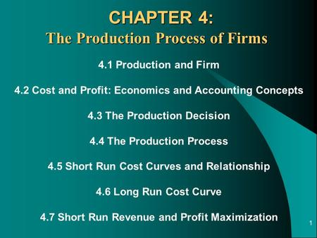 1 4.1 Production and Firm 4.2 Cost and Profit: Economics and Accounting Concepts 4.3 The Production Decision 4.4 The Production Process 4.5 Short Run Cost.