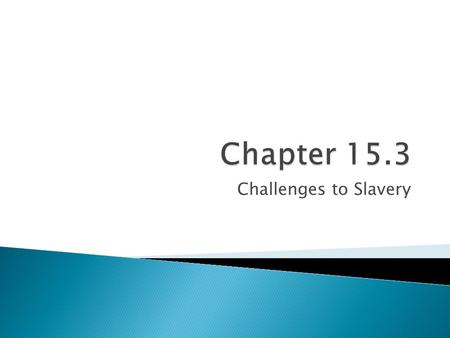 Chapter 15.3 Challenges to Slavery.