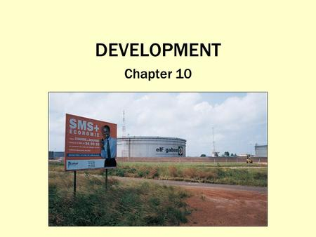 DEVELOPMENT Chapter 10. How Do You Define and Measure Development? Gross National Product (GNP) Measure of the total value of the officially recorded.