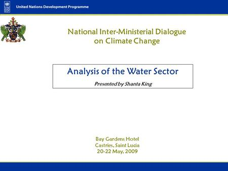 National Inter-Ministerial Dialogue on Climate Change Bay Gardens Hotel Castries, Saint Lucia 20-22 May, 2009 Analysis of the Water Sector Presented by.