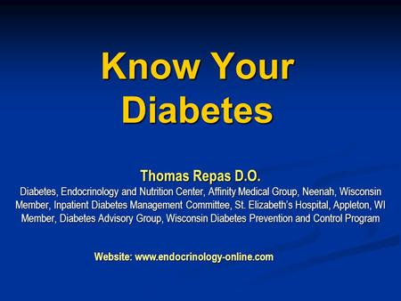 Know Your Diabetes Thomas Repas D.O. Diabetes, Endocrinology and Nutrition Center, Affinity Medical Group, Neenah, Wisconsin Member, Inpatient Diabetes.