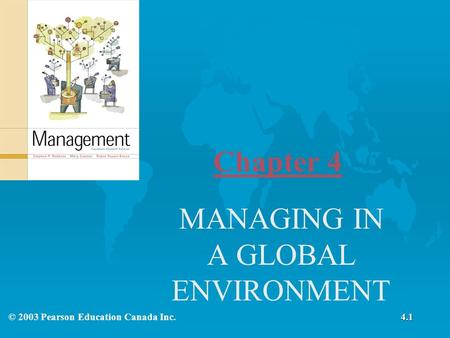 Chapter 4 MANAGING IN A GLOBAL ENVIRONMENT © 2003 Pearson Education Canada Inc.4.1.