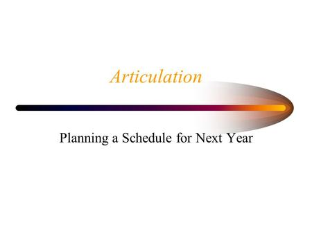 Articulation Planning a Schedule for Next Year. High School Graduation Requirements.