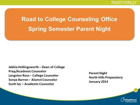 Parent Night North Hills Preparatory January 2014 Road to College Counseling Office Spring Semester Parent Night Road to College Counseling Office Spring.
