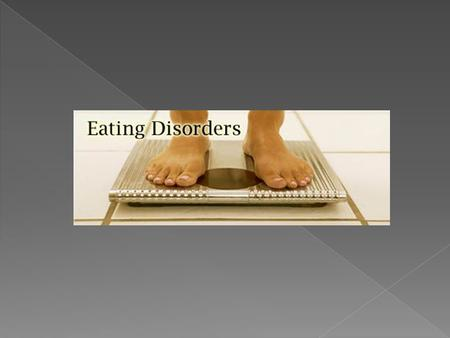 Eating Disorders Extreme and damaging eating behaviors that can lead to sickness and even death Purge - To rid of, cleanse, purify (vomiting, use of laxatives,