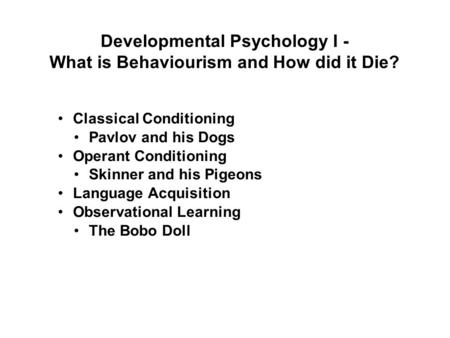 Developmental Psychology I - What is Behaviourism and How did it Die?