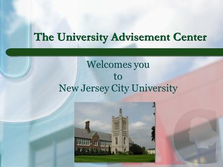 The University Advisement Center Welcomes you to New Jersey City University.