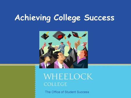 Achieving College Success The Office of Student Success.