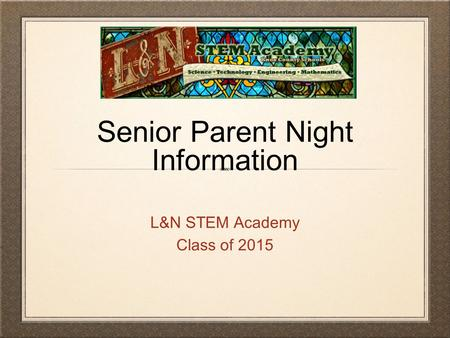 Senior Parent Night Information L&N STEM Academy Class of 2015.