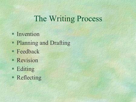 The Writing Process Invention Planning and Drafting Feedback Revision