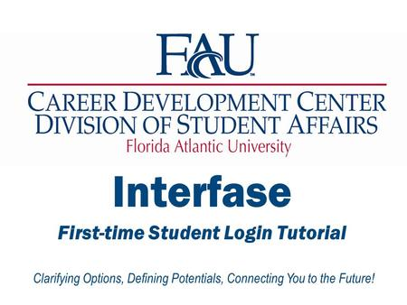Clarifying Options, Defining Potentials, Connecting You to the Future! Interfase First-time Student Login Tutorial.