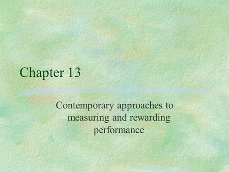 Chapter 13 Contemporary approaches to measuring and rewarding performance.