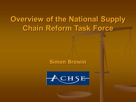 Simon Brewin Overview of the National Supply Chain Reform Task Force.