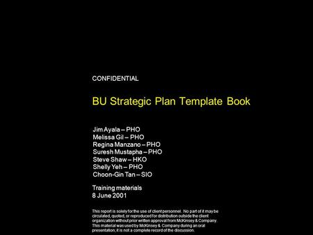CONFIDENTIAL BU Strategic Plan Template Book Training materials 8 June 2001 This report is solely for the use <strong>of</strong> client personnel. No part <strong>of</strong> it may be.