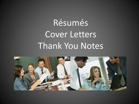 Résumés Cover Letters Thank You Notes. A Résumé  is the first meeting between you and the employer.  tells a great deal about you.  gets you the interview.