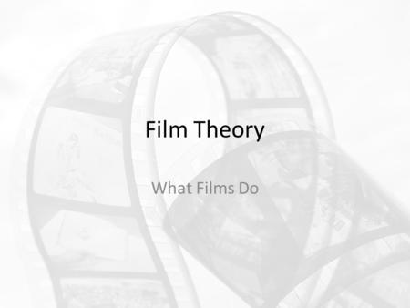 Film Theory What Films Do.