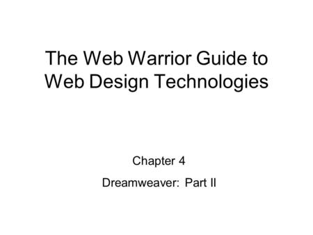 Chapter 4 Dreamweaver: Part II The Web Warrior Guide to Web Design Technologies.
