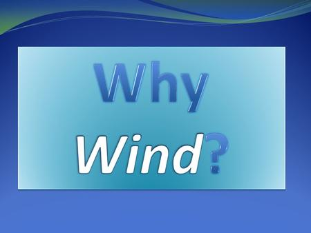 Why Wind?.