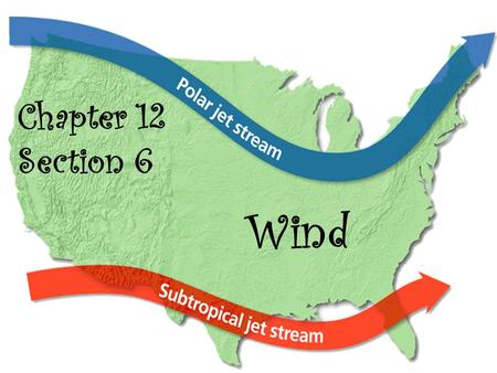 Chapter 12 Section 6 Wind.