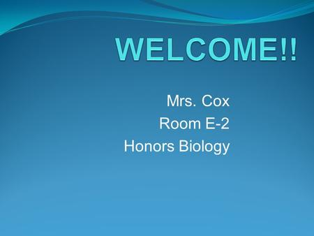 Mrs. Cox Room E-2 Honors Biology. Due Dates Signed safety contract & syllabus by Friday 8/20/10 Safety Quiz - Friday 8/20/10 Portfolio front cover completion.
