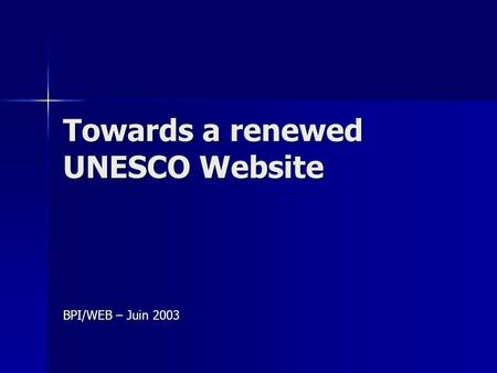Towards a renewed UNESCO Website BPI/WEB – Juin 2003.