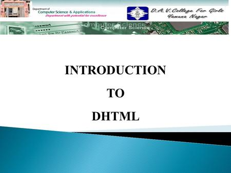 INTRODUCTION TO DHTML. TOPICS TO BE DISCUSSED……….  Introduction Introduction  UsesUses  ComponentsComponents  Difference between HTML and DHTMLDifference.