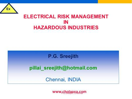 Ex P.G.Sreejith, Chennai <strong>ELECTRICAL</strong> RISK MANAGEMENT IN HAZARDOUS INDUSTRIES & SELECTION OF <strong>ELECTRICAL</strong> EQUIPMENT FOR FLAMMABLE ATMOSPHERES P.G. Sreejith.
